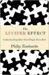 The Lucifer Effect: Understanding How Good People Turn Evil - Philip G. Zimbardo