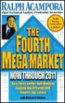 The Fourth Mega-Market Now Through 2011: How Three Earlier Bull Markets Explain the Presentand Predict the Future - Ralph J. Acampora, Michael D'Antonio