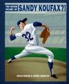 You Never Heard of Sandy Koufax?! - Jonah Winter, André Carrilho