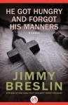 He Got Hungry and Forgot His Manners: A Fable - Jimmy Breslin