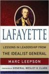 Lafayette: Lessons in Leadership from the Idealist General - Marc Leepson, Wesley K. Clark