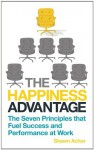 The Happiness Advantage: The Seven Principles of Positive Psychology that Fuel Success and Performance at Work - Achor