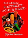 How to Be Brilliant at Electricity, Light & Sound - Colin Hughes