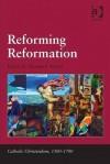Reforming Reformation - Thomas F. Mayer