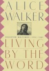 Living by the Word: Selected Writings, 1973-1987 - Alice Walker