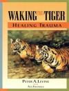 Waking the Tiger: Healing Trauma - Peter A. Levine, Ann Frederick, Paul Costanzo