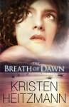 The Breath of Dawn - Kristen Heitzmann