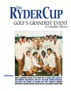 Ryder Cup: Golf's Greatest Event: A Complete History - John Hopkins, Dave Anderson, Martin Davis