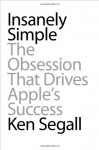 Insanely Simple: The Obsession That Drives Apple's Success (Audio) - Ken Segall