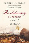 Revolutionary Summer: The Birth of American Independence - Joseph J. Ellis