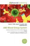 Abo Blood Group System - Agnes F. Vandome, John McBrewster, Sam B Miller II