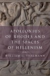Apollonius of Rhodes and the Spaces of Hellenism (Classical Culture and Society) - William G. Thalmann