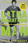 Ultramarathon Man: Confessions of an All-Night Runner - Dean Karnazes