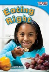 Eating Right (Library Bound) - Dona Herweck Rice