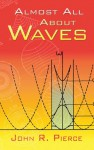 Almost All About Waves - John Robinson Pierce