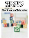 The Science of Education: Back to School - Editors of Scientific American Magazine