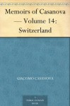Memoirs of Casanova - Volume 14: Switzerland - Giacomo Casanova, Arthur Machen
