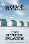 George Ryga: The Other Plays - George Ryga, James Hoffman