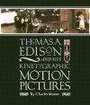 Thomas A Edison and His Kinetographic Motion Pictures - Charles Musser