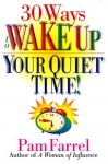 30 Ways to Wake Up Your Quiet Time! - Pam Farrel