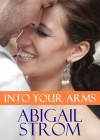 Into Your Arms - Abigail Strom