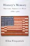History's Memory: Writing America's Past, 1880-1980 - Ellen Fitzpatrick