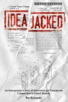 Ideajacked: An Entrepreneur's Story of Innovation and Treacherous Competition in Global Markets - Pat Kennedy
