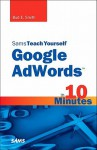 Sams Teach Yourself Google AdWords in 10 Minutes - Bud E. Smith