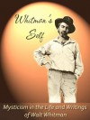 Whitman's Self: Mysticism in the Life and Writings of Walt Whitman (Mysticism in Literature) - Paul Hourihan, Anna Hourihan