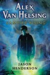 Alex Van Helsing: Vampire Rising (Alex Van Helsing (Quality)) - Jason Henderson