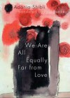 We are All Equally Far from Love - عدنية شبلي, Adania Shibli, Paul Starkey