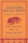Careful Use of Compliments (Sunday Philosophy Club #4) - Alexander McCall Smith