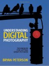 Understanding Digital Photography: Techniques for Getting Great Pictures - Bryan Peterson