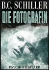 Die Fotografin - Psychothriller - B.C. Schiller