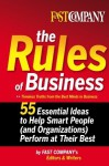 Fast Company The Rules of Business: 55 Essential Ideas to Help Smart People (and Organizations) Perform At Their Best - Fast Company's Editors and Writers