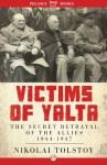 Victims of Yalta: The Secret Betrayal of the Allies, 1944-1947 - Nikolai Tolstoy