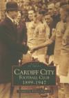 Cardiff City Football Club 1899-1947 - Richard Shepherd