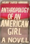 Anthropology of an American Girl - Hilary Thayer Hamann