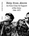 Help from Above: Air Force Close Air Support of the Army 1946-1973 - John Schlight