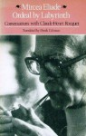 Ordeal by Labyrinth: Conversations with Claude-Henri Rocquet - Mircea Eliade, Derek Coltman