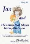 8. Jax and The Dawn that Glows in The Afternoon - D Jon Harrison, Michelle Howe