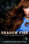 Shadow Fire (The Light Chronicles #1) - Kimber Leigh Wheaton