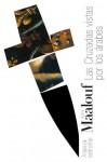 Las Cruzadas vistas por los árabes (Spanish Edition) - Amin Maalouf, María Teresa (Traductor/a) Gallego, María Isabel (Traductor/a) Reverte