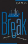 In The Break: The Aesthetics Of The Black Radical Tradition - Fred Moten