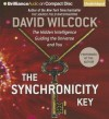 The Synchronicity Key: The Hidden Intelligence Guiding the Universe and You - David Wilcock