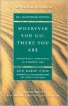 Wherever You Go, There You Are : Mindfulness Meditation in Everyday Life - Jon Kabat-Zinn