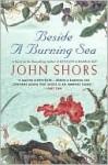 Beside a Burning Sea - John Shors
