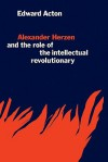 Alexander Herzen and the Role of the Intellectual Revolutionary - Edward Acton
