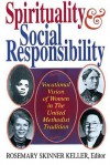 Spirituality and Social Responsibility: Vocational Vision of Women in the United Methodist Tradition - Rosemary Skinner Keller
