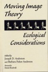 Moving Image Theory: Ecological Considerations - Joseph D. Anderson, Barbara Fisher Anderson, David Bordwell